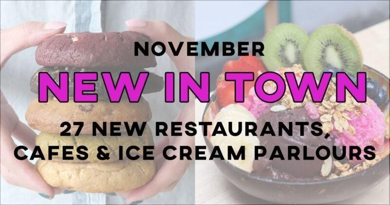 November New in town: 27 restaurants, cafes, & ice-cream parlours to visit