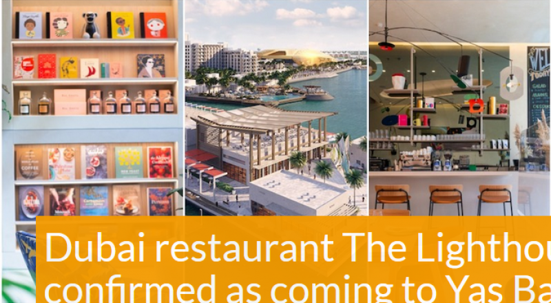 Dubai restaurant The Lighthouse now confirmed as coming to Yas Bay